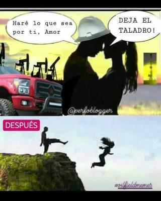 - I will do anything for you, my love. - Quit the oilfield!  NEXT.... 😨😨😨😨 Menciona a tu amigo que ama el taladro mas que a nadie #perfomemes #oilfieldmemes #love #couple #girl