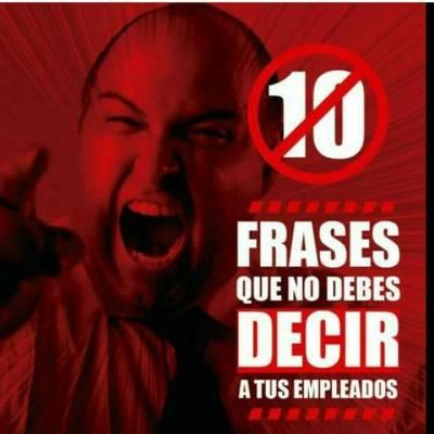 Diez Frases que nunca debes decirles a tus empleados. Aporte de @yaribelrb #venezuela 🇻🇪 #altodesempeño #liderazgo #leadership #coach #working #team #oilfield #empresaexitosa #success